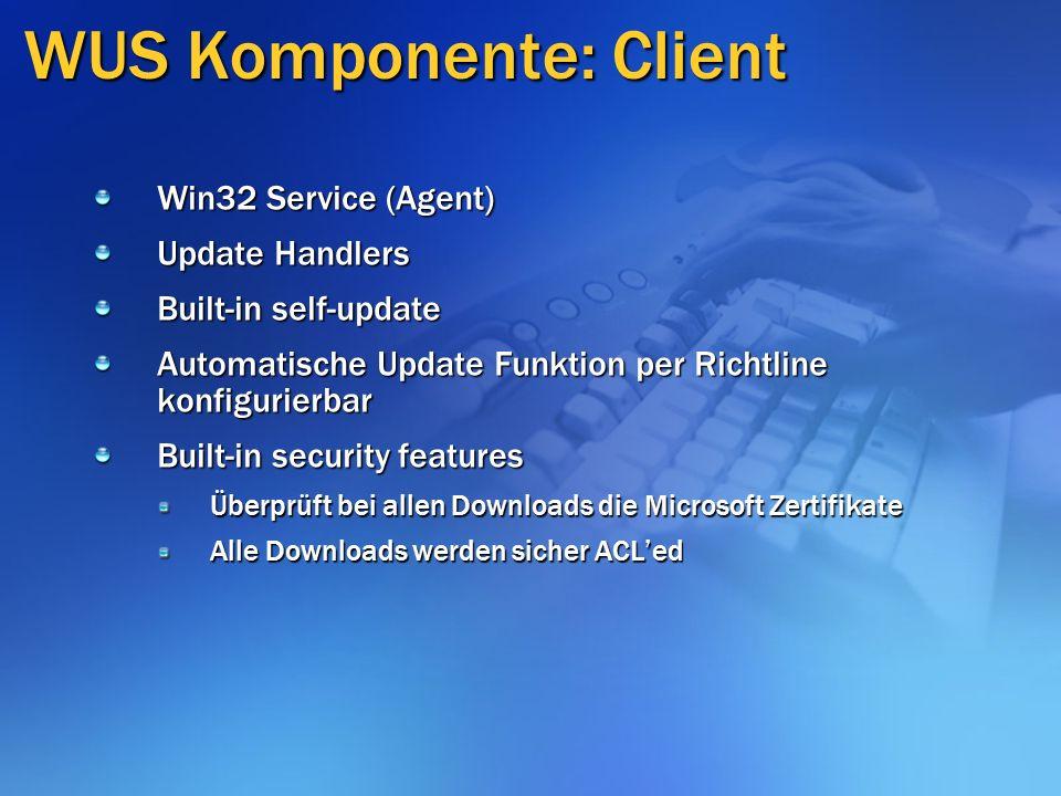 WUS Komponente: Client Win32 Service (Agent) Update Handlers Built-in self-update Automatische Update Funktion per Richtline konfigurierbar Built-in security features Überprüft bei allen Downloads die Microsoft Zertifikate Alle Downloads werden sicher ACL'ed