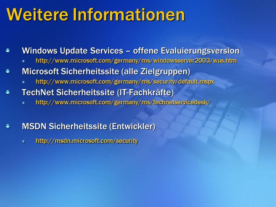 Weitere Informationen Windows Update Services – offene Evaluierungsversion http://www.microsoft.com/germany/ms/windowsserver2003/wus.htm Microsoft Sicherheitssite (alle Zielgruppen) http://www.microsoft.com/germany/ms/security/default.mspx TechNet Sicherheitssite (IT-Fachkräfte) http://www.microsoft.com/germany/ms/technetservicedesk/ MSDN Sicherheitssite (Entwickler) http://msdn.microsoft.com/security
