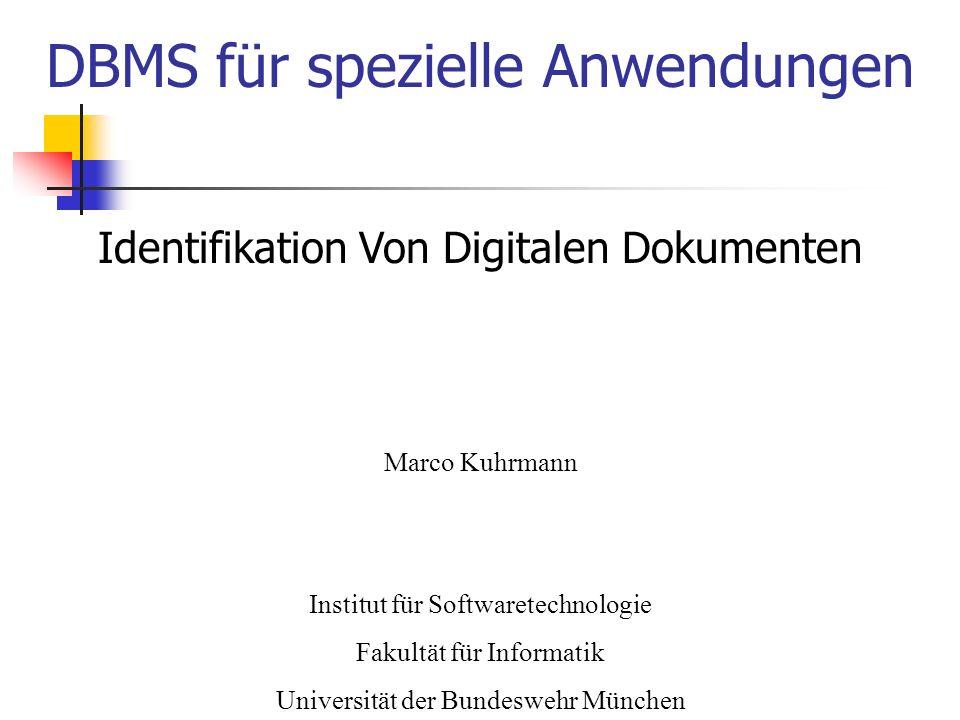 Identifikation Von Digitalen Dokumenten Marco Kuhrmann Institut für Softwaretechnologie Fakultät für Informatik Universität der Bundeswehr München DBMS für spezielle Anwendungen