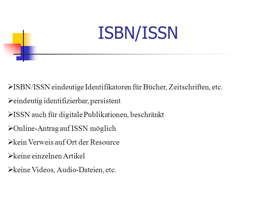 ISBN/ISSN  ISBN/ISSN eindeutige Identifikatoren für Bücher, Zeitschriften, etc.