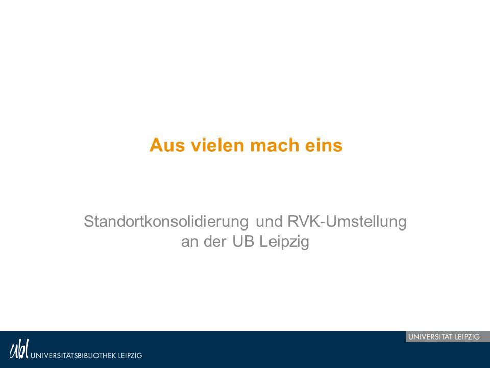 Aus vielen mach eins Standortkonsolidierung und RVK-Umstellung an der UB Leipzig