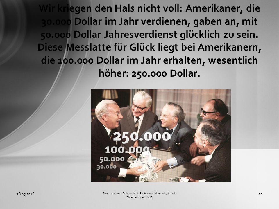 Wir kriegen den Hals nicht voll: Amerikaner, die 30.000 Dollar im Jahr verdienen, gaben an, mit 50.000 Dollar Jahresverdienst glücklich zu sein. Diese