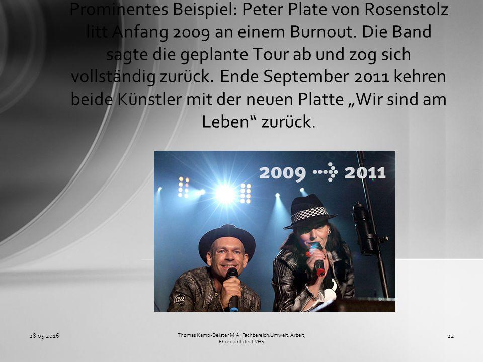 Prominentes Beispiel: Peter Plate von Rosenstolz litt Anfang 2009 an einem Burnout. Die Band sagte die geplante Tour ab und zog sich vollständig zurüc