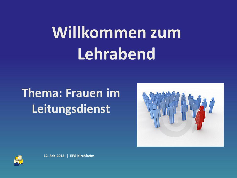 Willkommen zum Lehrabend Thema: Frauen im Leitungsdienst 12. Feb 2013 | EFG Kirchheim