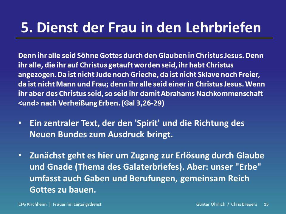 5. Dienst der Frau in den Lehrbriefen Denn ihr alle seid Söhne Gottes durch den Glauben in Christus Jesus. Denn ihr alle, die ihr auf Christus getauft