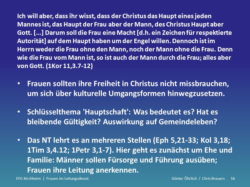 Ich will aber, dass ihr wisst, dass der Christus das Haupt eines jeden Mannes ist, das Haupt der Frau aber der Mann, des Christus Haupt aber Gott.