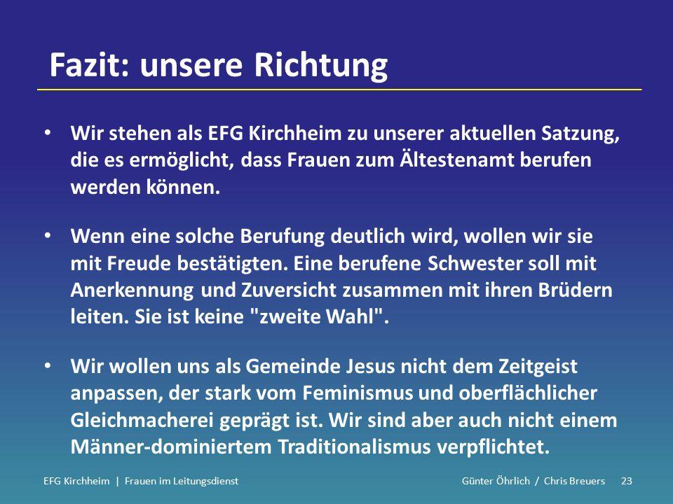 Fazit: unsere Richtung Wir stehen als EFG Kirchheim zu unserer aktuellen Satzung, die es ermöglicht, dass Frauen zum Ältestenamt berufen werden können.