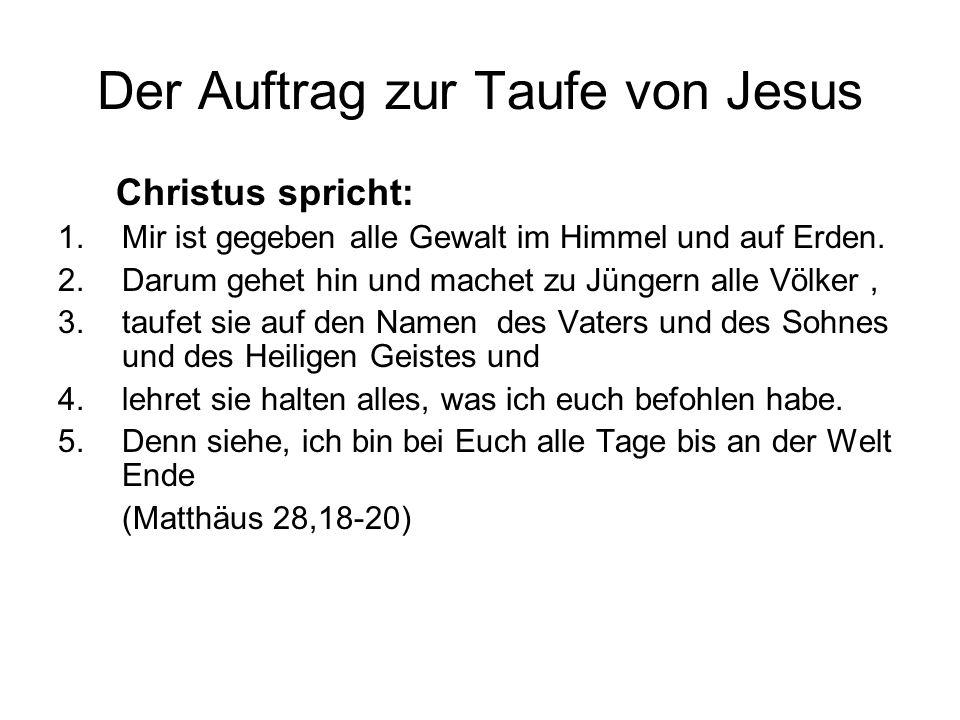 Der Auftrag zur Taufe von Jesus Christus spricht: 1.Mir ist gegeben alle Gewalt im Himmel und auf Erden.