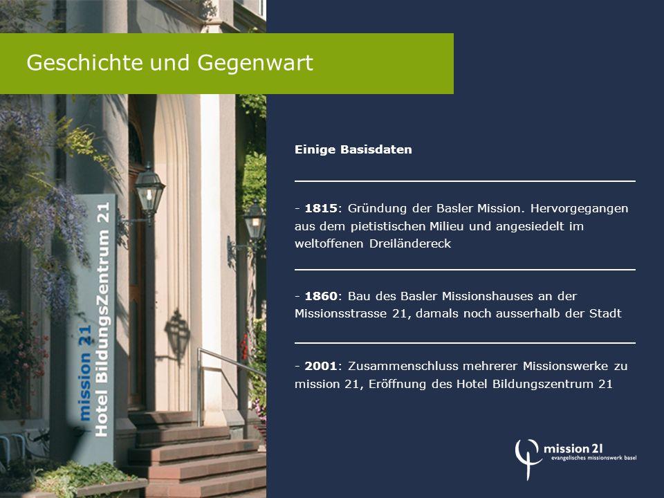 Einige Basisdaten - 1815: Gründung der Basler Mission. Hervorgegangen aus dem pietistischen Milieu und angesiedelt im weltoffenen Dreiländereck - 1860