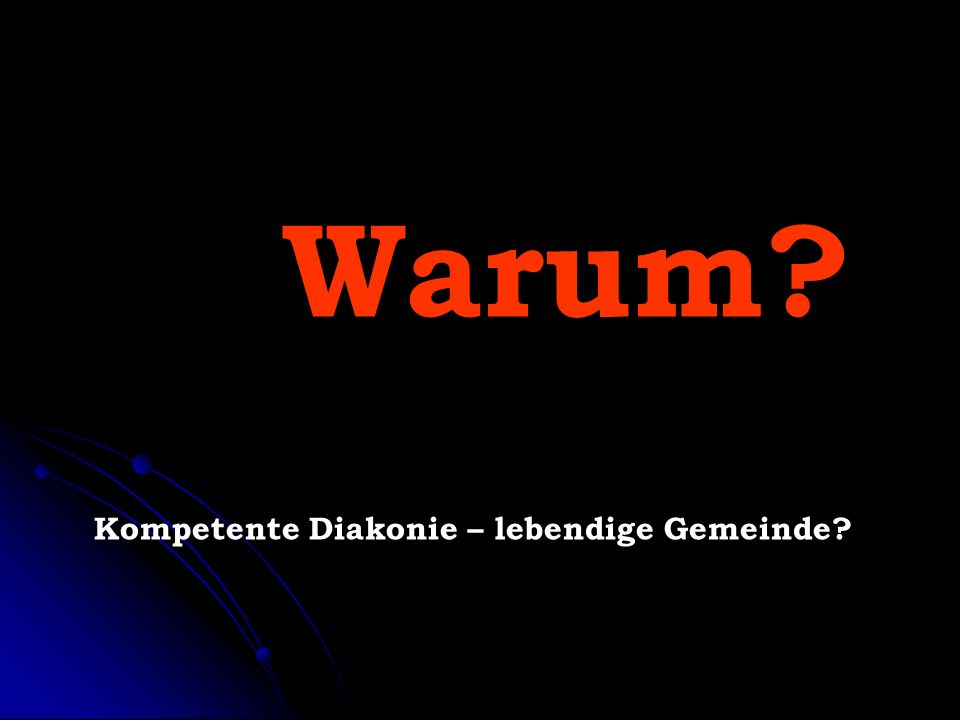 Warum? Kompetente Diakonie – lebendige Gemeinde?