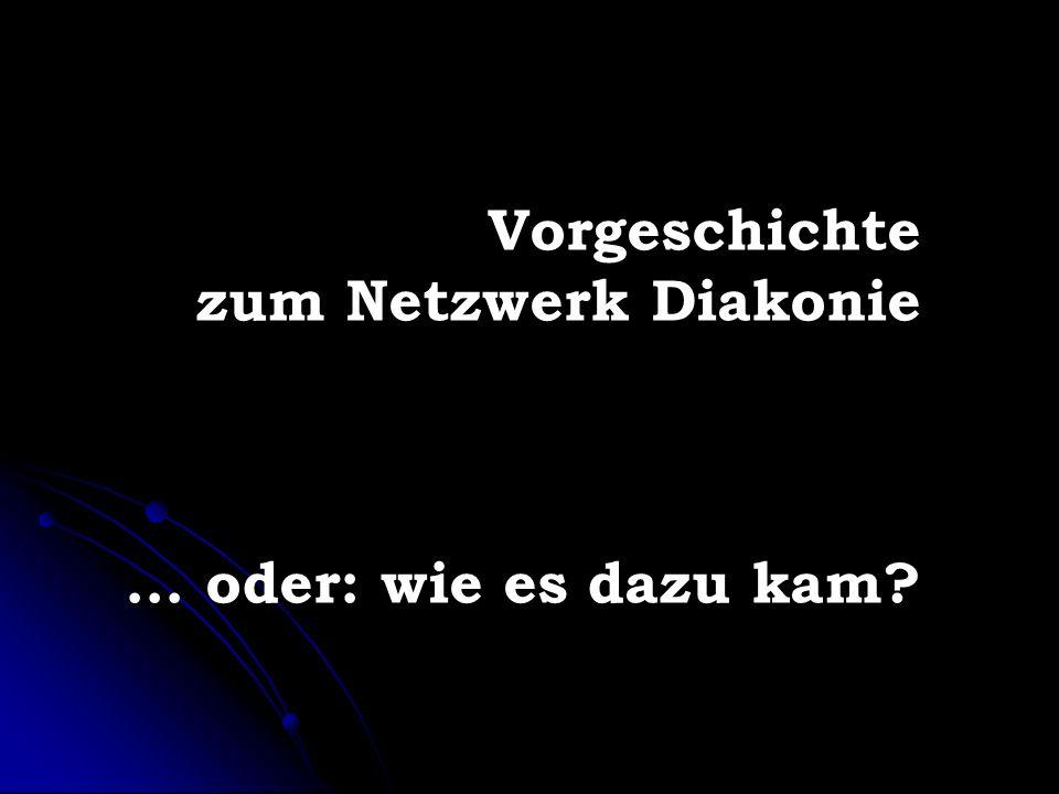 Vorgeschichte zum Netzwerk Diakonie... oder: wie es dazu kam?