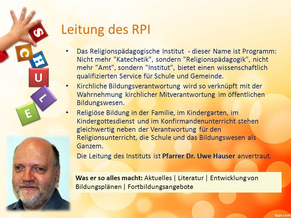 Leitung des RPI Das Religionspädagogische Institut - dieser Name ist Programm: Nicht mehr Katechetik , sondern Religionspädagogik , nicht mehr Amt , sondern Institut , bietet einen wissenschaftlich qualifizierten Service für Schule und Gemeinde.