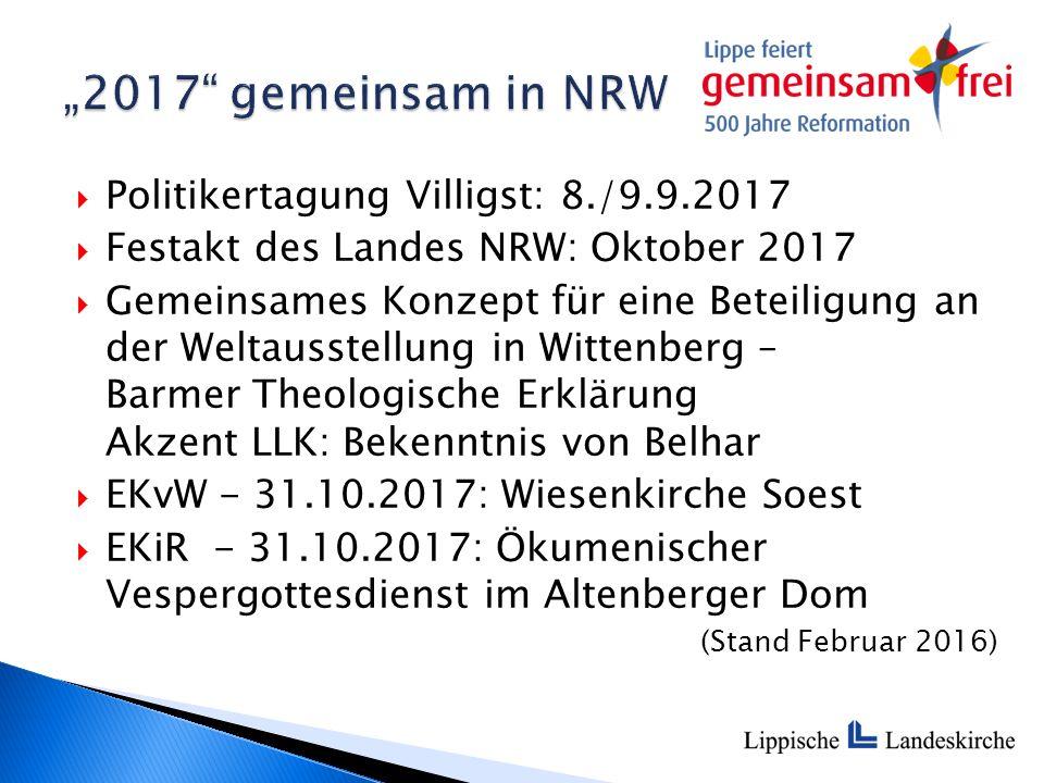  Politikertagung Villigst: 8./9.9.2017  Festakt des Landes NRW: Oktober 2017  Gemeinsames Konzept für eine Beteiligung an der Weltausstellung in Wi