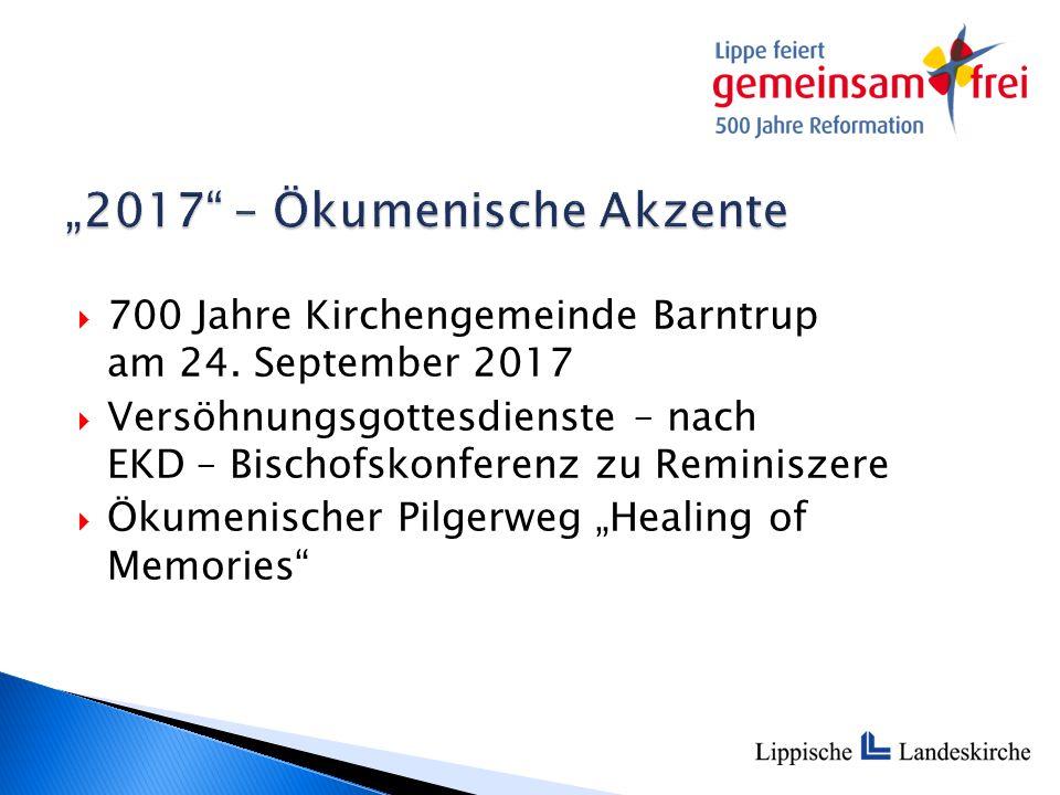  700 Jahre Kirchengemeinde Barntrup am 24. September 2017  Versöhnungsgottesdienste – nach EKD – Bischofskonferenz zu Reminiszere  Ökumenischer Pil