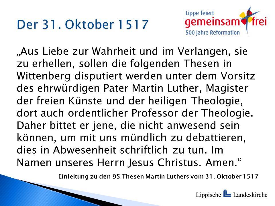 """""""Aus Liebe zur Wahrheit und im Verlangen, sie zu erhellen, sollen die folgenden Thesen in Wittenberg disputiert werden unter dem Vorsitz des ehrwürdig"""