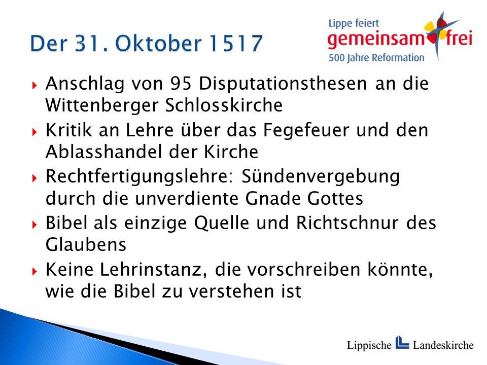  Anschlag von 95 Disputationsthesen an die Wittenberger Schlosskirche  Kritik an Lehre über das Fegefeuer und den Ablasshandel der Kirche  Rechtfer