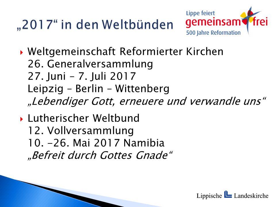 """ Weltgemeinschaft Reformierter Kirchen 26. Generalversammlung 27. Juni – 7. Juli 2017 Leipzig – Berlin – Wittenberg """"Lebendiger Gott, erneuere und ve"""