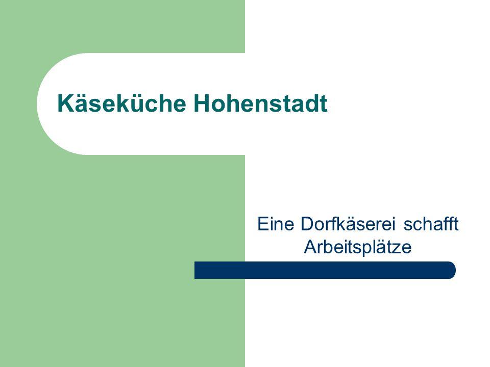 Käseküche Hohenstadt Eine Dorfkäserei schafft Arbeitsplätze