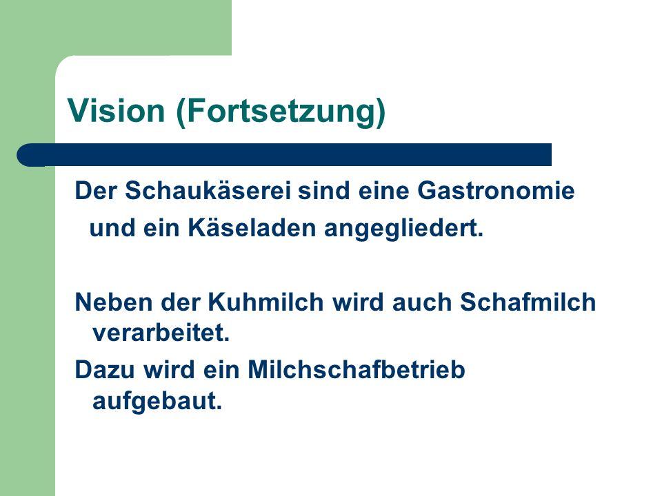 Vision (Fortsetzung) Der Schaukäserei sind eine Gastronomie und ein Käseladen angegliedert.