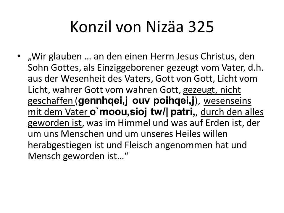 """Konzil von Nizäa 325 """"Wir glauben … an den einen Herrn Jesus Christus, den Sohn Gottes, als Einziggeborener gezeugt vom Vater, d.h."""