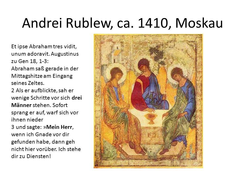 Andrei Rublew, ca. 1410, Moskau Et ipse Abraham tres vidit, unum adoravit.