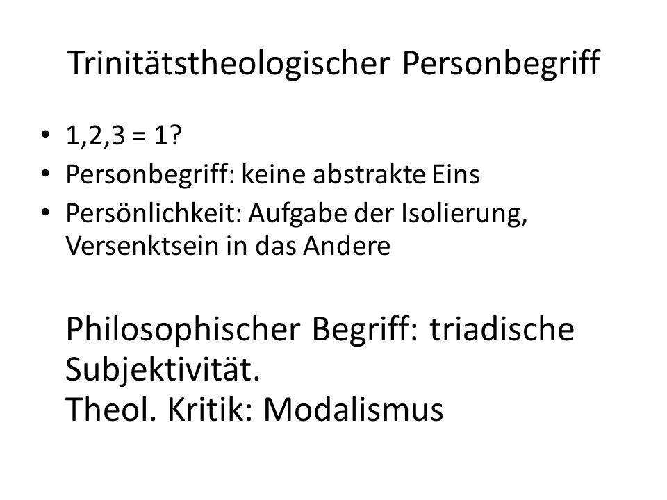 Trinitätstheologischer Personbegriff 1,2,3 = 1.
