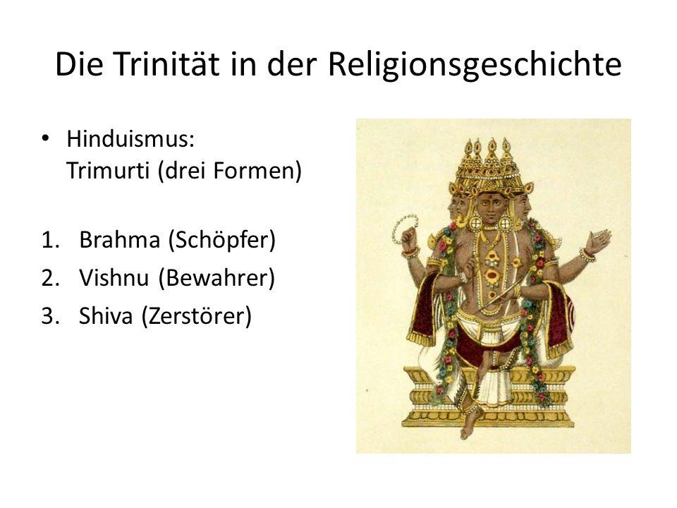 Die Trinität in der Religionsgeschichte Hinduismus: Trimurti (drei Formen) 1.Brahma (Schöpfer) 2.Vishnu (Bewahrer) 3.Shiva (Zerstörer)