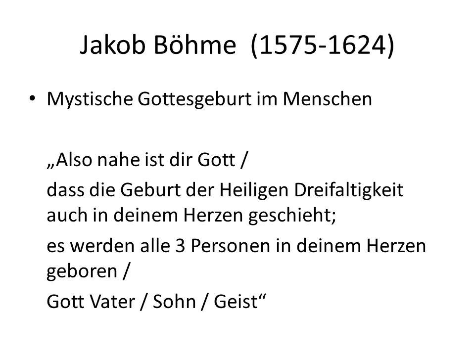 """Jakob Böhme (1575-1624) Mystische Gottesgeburt im Menschen """"Also nahe ist dir Gott / dass die Geburt der Heiligen Dreifaltigkeit auch in deinem Herzen geschieht; es werden alle 3 Personen in deinem Herzen geboren / Gott Vater / Sohn / Geist"""