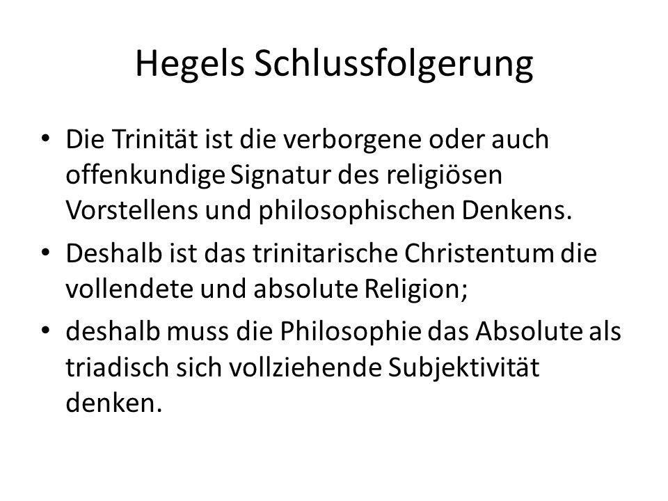 Hegels Schlussfolgerung Die Trinität ist die verborgene oder auch offenkundige Signatur des religiösen Vorstellens und philosophischen Denkens.