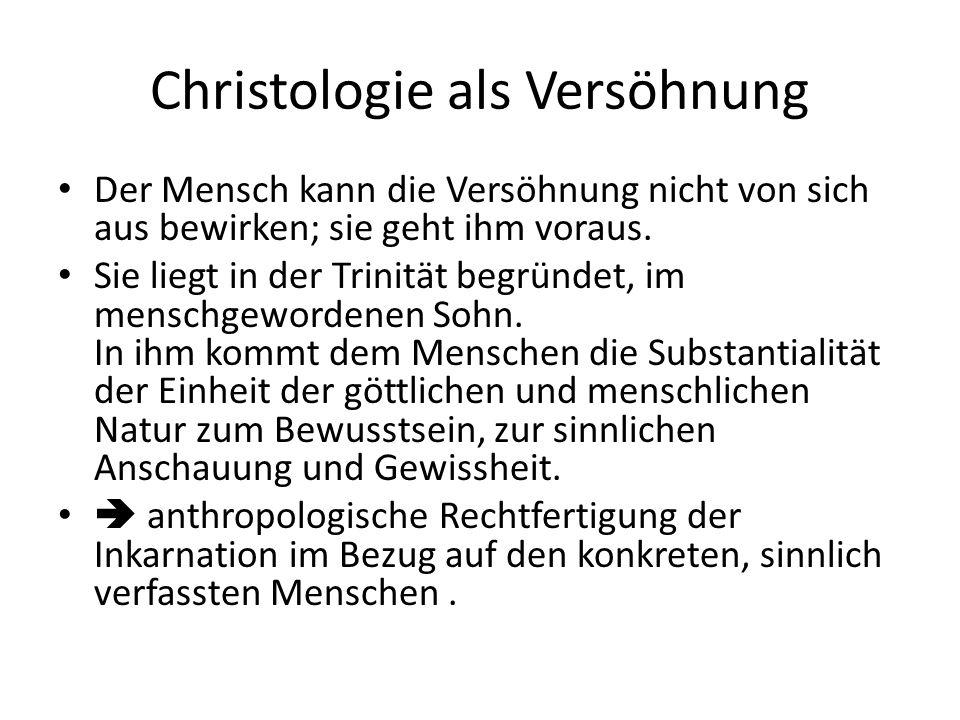Christologie als Versöhnung Der Mensch kann die Versöhnung nicht von sich aus bewirken; sie geht ihm voraus.