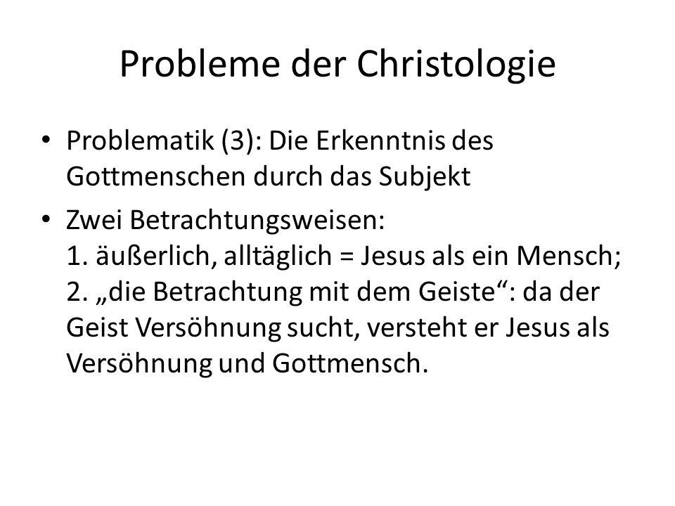 Probleme der Christologie Problematik (3): Die Erkenntnis des Gottmenschen durch das Subjekt Zwei Betrachtungsweisen: 1.