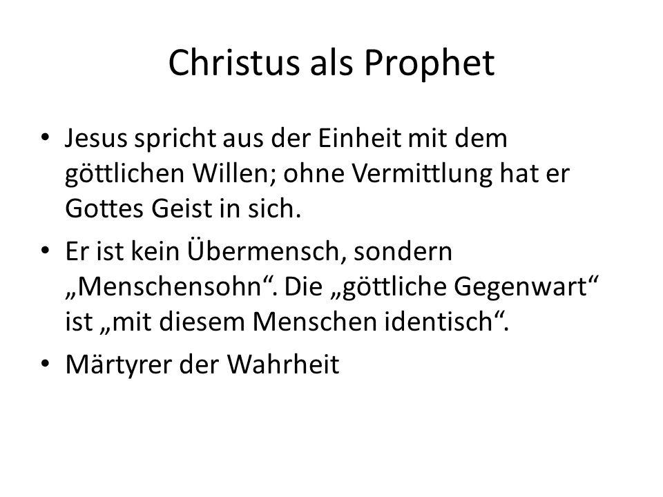 Christus als Prophet Jesus spricht aus der Einheit mit dem göttlichen Willen; ohne Vermittlung hat er Gottes Geist in sich.