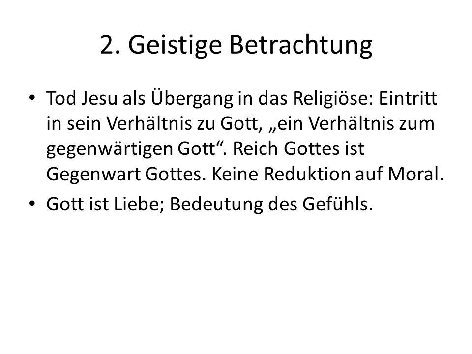 """2. Geistige Betrachtung Tod Jesu als Übergang in das Religiöse: Eintritt in sein Verhältnis zu Gott, """"ein Verhältnis zum gegenwärtigen Gott"""". Reich Go"""