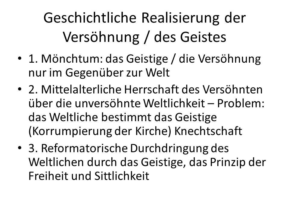 Geschichtliche Realisierung der Versöhnung / des Geistes 1.