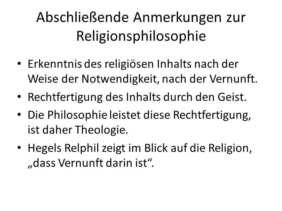 Abschließende Anmerkungen zur Religionsphilosophie Erkenntnis des religiösen Inhalts nach der Weise der Notwendigkeit, nach der Vernunft.
