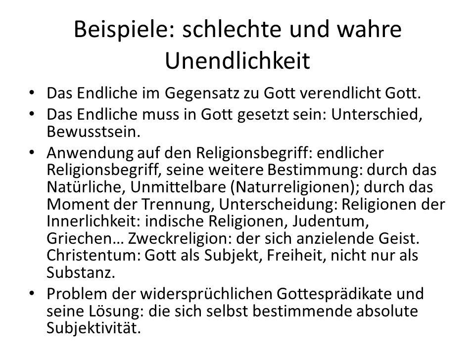 Beispiele: schlechte und wahre Unendlichkeit Das Endliche im Gegensatz zu Gott verendlicht Gott.