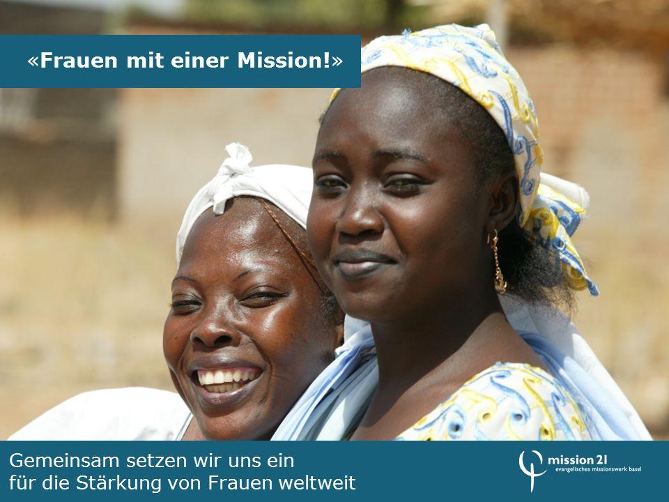 «Frauen mit einer Mission!» Gemeinsam setzen wir uns ein für die Stärkung von Frauen weltweit