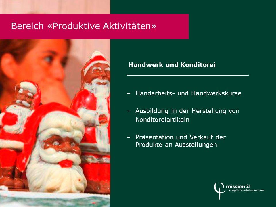 Bereich «Produktive Aktivitäten» –Handarbeits- und Handwerkskurse –Ausbildung in der Herstellung von Konditoreiartikeln –Präsentation und Verkauf der Produkte an Ausstellungen Handwerk und Konditorei