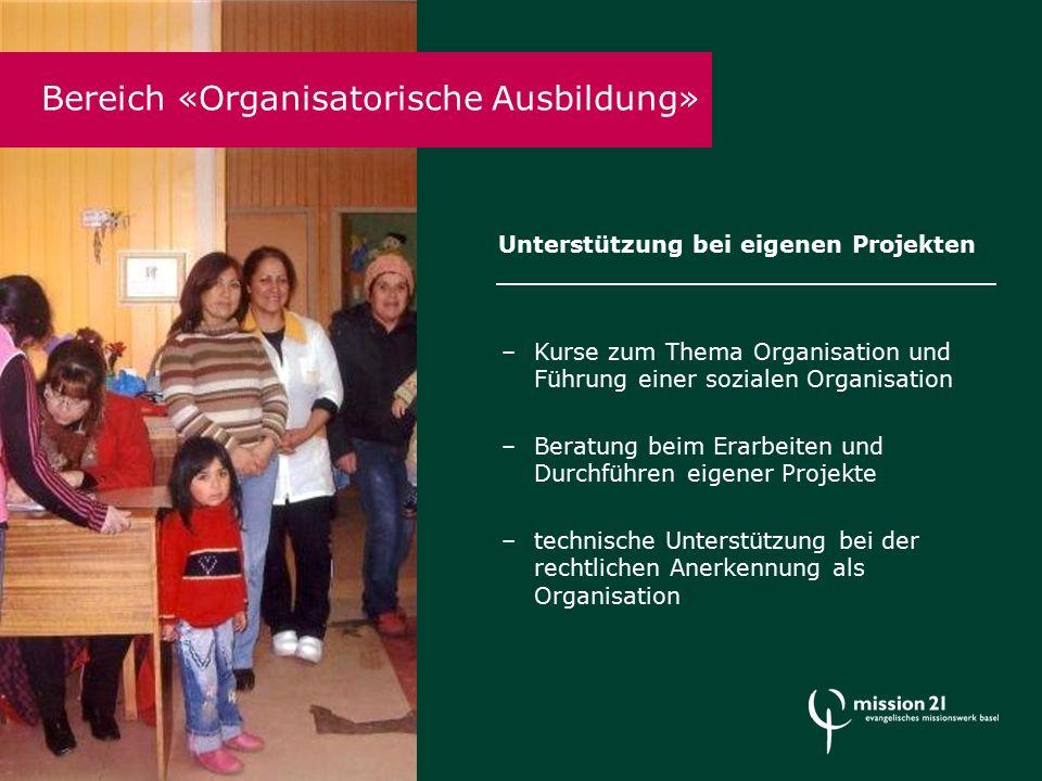 Bereich «Organisatorische Ausbildung» –Kurse zum Thema Organisation und Führung einer sozialen Organisation –Beratung beim Erarbeiten und Durchführen eigener Projekte –technische Unterstützung bei der rechtlichen Anerkennung als Organisation Unterstützung bei eigenen Projekten