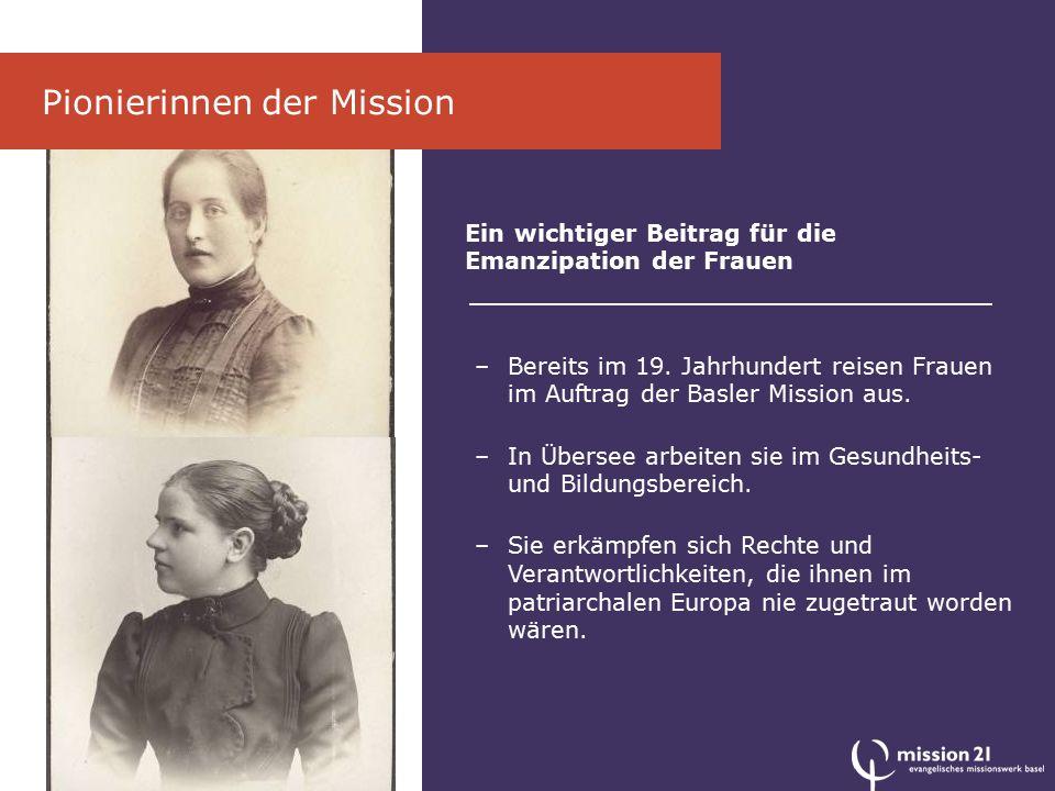 Pionierinnen der Mission Ein wichtiger Beitrag für die Emanzipation der Frauen –Bereits im 19.