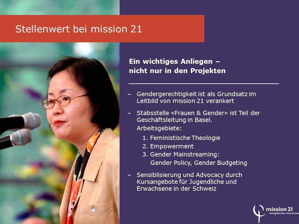 Stellenwert bei mission 21 –Gendergerechtigkeit ist als Grundsatz im Leitbild von mission 21 verankert –Stabsstelle «Frauen & Gender» ist Teil der Geschäftsleitung in Basel.