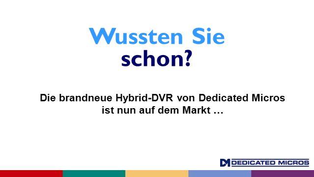 Die brandneue Hybrid-DVR von Dedicated Micros ist nun auf dem Markt … Wussten Sie schon