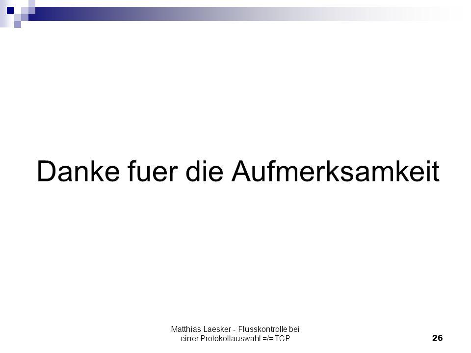 Matthias Laesker - Flusskontrolle bei einer Protokollauswahl =/= TCP26 Danke fuer die Aufmerksamkeit