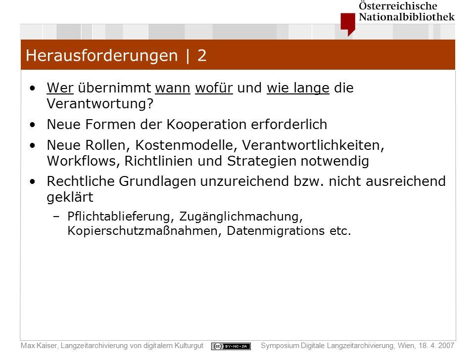 Max Kaiser, Langzeitarchivierung von digitalem KulturgutSymposium Digitale Langzeitarchivierung, Wien, 18. 4. 2007 Herausforderungen | 2 Wer übernimmt