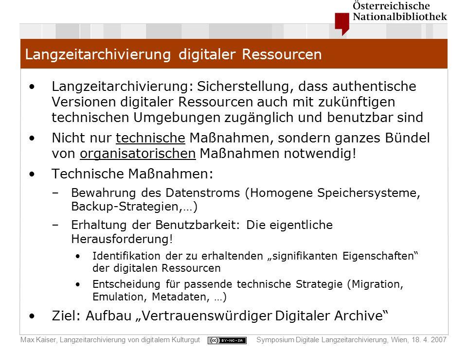 Max Kaiser, Langzeitarchivierung von digitalem KulturgutSymposium Digitale Langzeitarchivierung, Wien, 18. 4. 2007 Langzeitarchivierung digitaler Ress