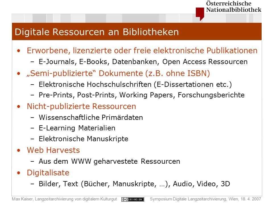Max Kaiser, Langzeitarchivierung von digitalem KulturgutSymposium Digitale Langzeitarchivierung, Wien, 18. 4. 2007 Digitale Ressourcen an Bibliotheken