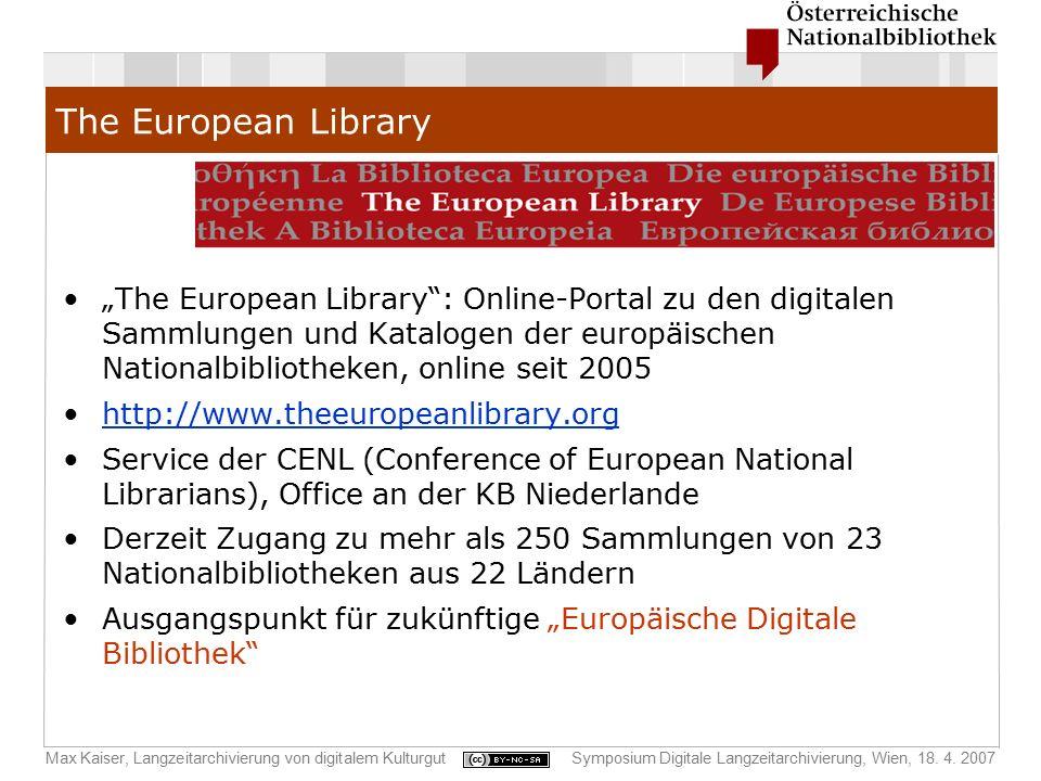 """Max Kaiser, Langzeitarchivierung von digitalem KulturgutSymposium Digitale Langzeitarchivierung, Wien, 18. 4. 2007 The European Library """"The European"""