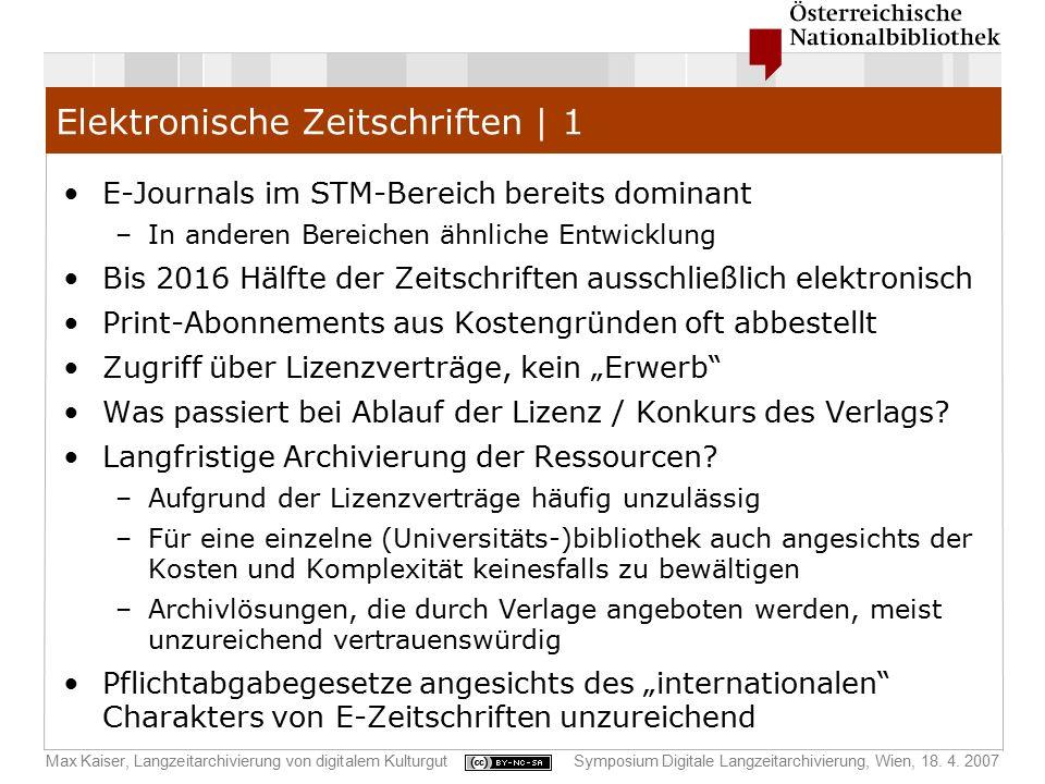 Max Kaiser, Langzeitarchivierung von digitalem KulturgutSymposium Digitale Langzeitarchivierung, Wien, 18. 4. 2007 Elektronische Zeitschriften | 1 E-J