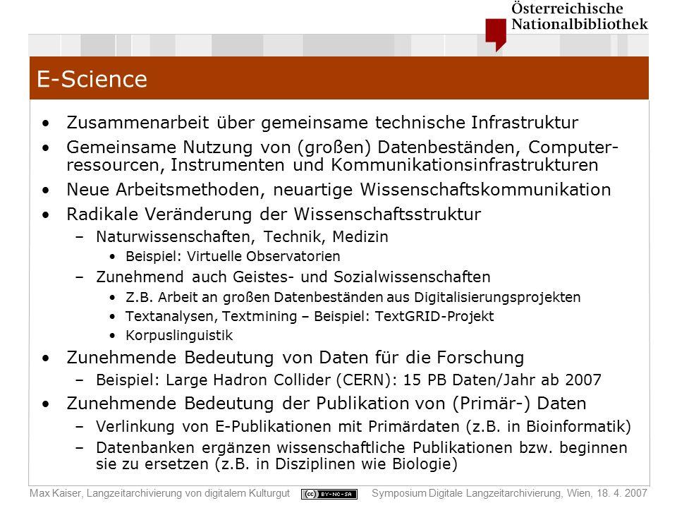 Max Kaiser, Langzeitarchivierung von digitalem KulturgutSymposium Digitale Langzeitarchivierung, Wien, 18. 4. 2007 E-Science Zusammenarbeit über gemei
