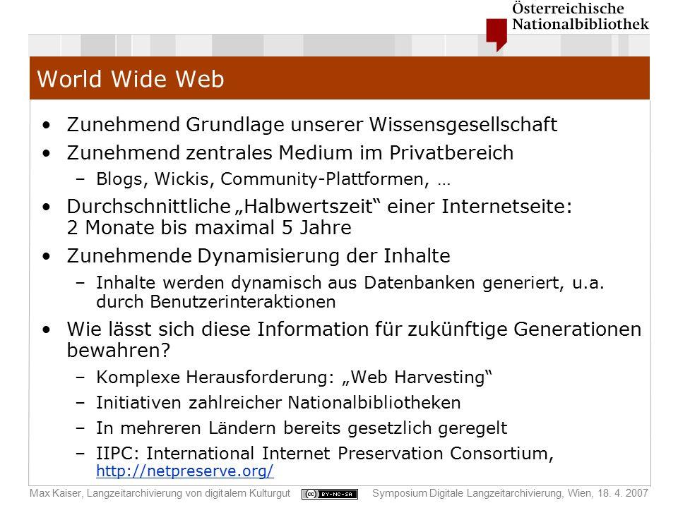 Max Kaiser, Langzeitarchivierung von digitalem KulturgutSymposium Digitale Langzeitarchivierung, Wien, 18. 4. 2007 World Wide Web Zunehmend Grundlage